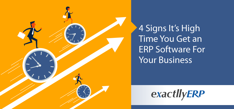 4-signs-it's-high-time-you-get-an-erp-software-for-your-business