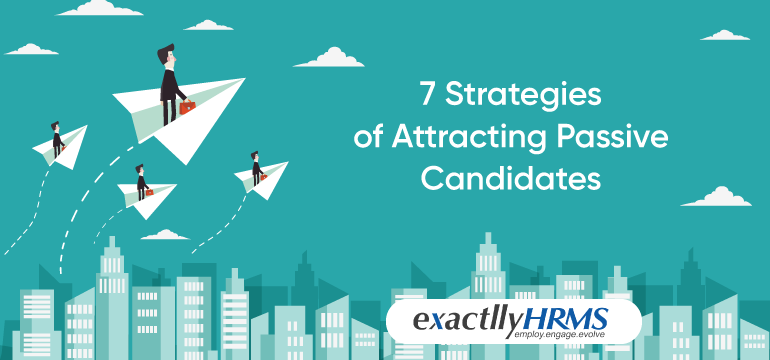 7 strategies for attracting passive candidates to your company