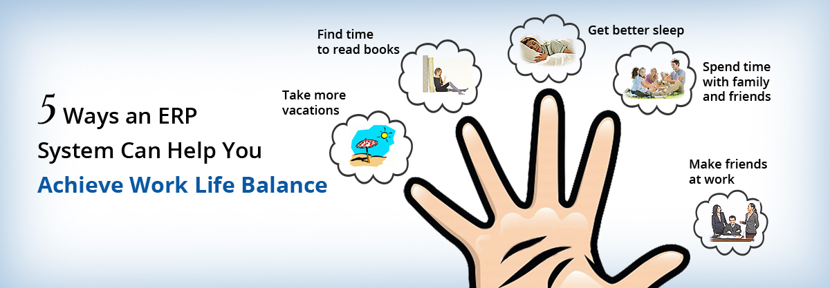 Erp Software How Erp Helps To Achieve Work Life Balance