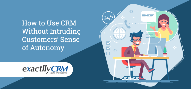 how-to-use-crm-without-intruding-customers-sense-of-autonomy