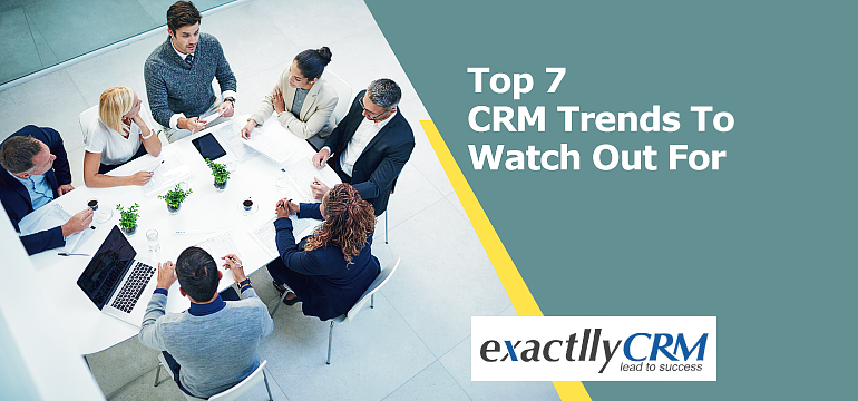 top-7-crm-trends-to-watch-out-for