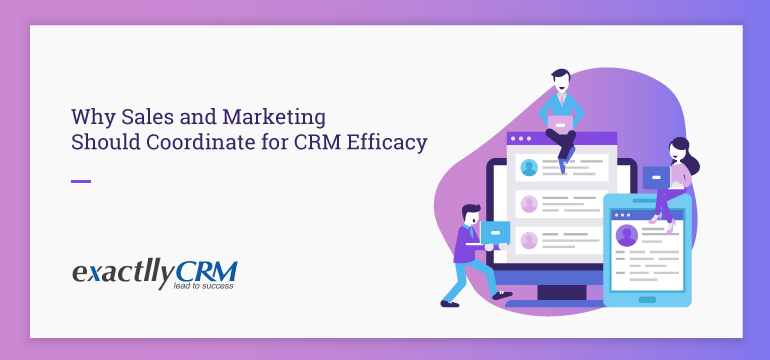 why-sales-and-marketing-should-coordinate-for-crm-efficacy