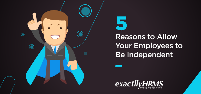 5-reasons-to-allow-your-employees-to-be-independent