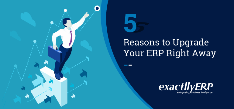 5-reasons-to-upgrade-your-erp-right-away