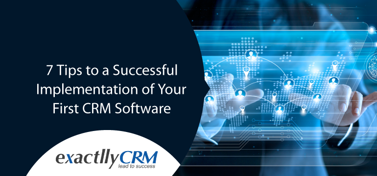 7-tips-to-a-successful-implementation-of-your-first-crm-software