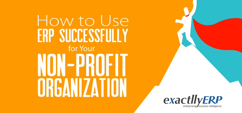 How-To-Use-ERP-Successfully-For-Your-Non-Profit-Organisation