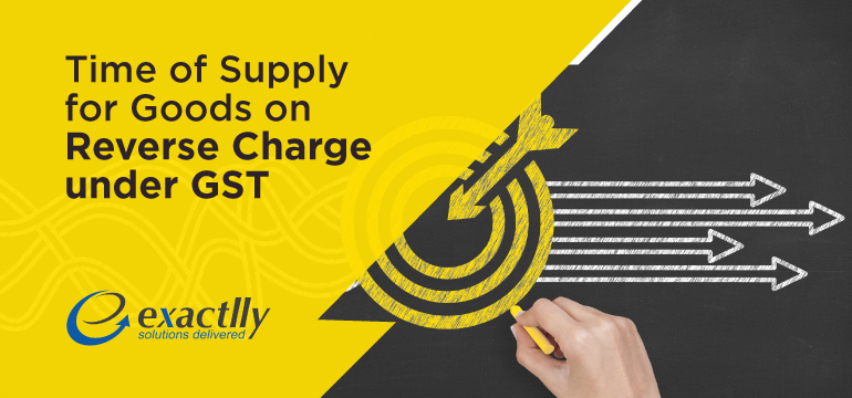 Time-of-Supply-for-Goods-on-Reverse-Charge-under-GST