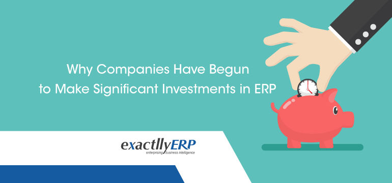 Why-Companies-have-Begun-to-Make-Significant-Investments-In-ERP