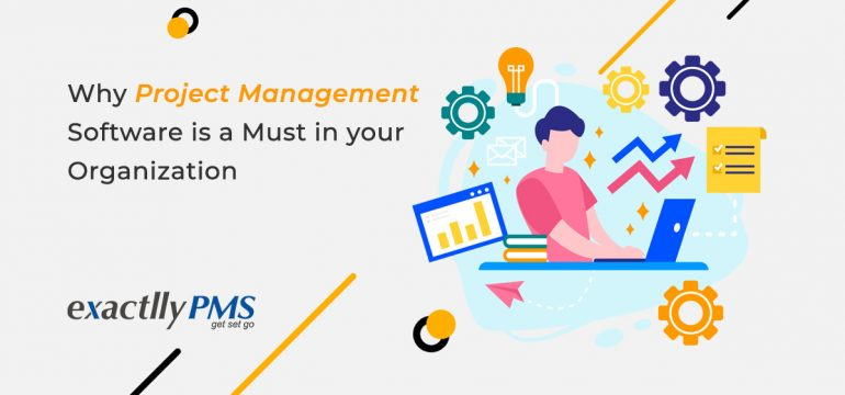 Why Project Management Software Is A Must In Your Organization