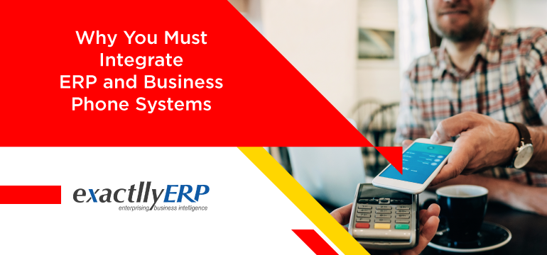 Why-You-Must-Integrate-ERP-And-Business-Phone-Systems