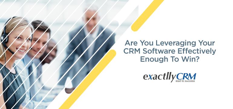 are-you-leveraging-your-CRM-software-effectively-enough-to-in