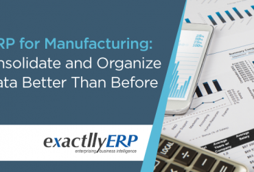 erp-for-manufacturing-consolidate-and-organize-data-better-than-before
