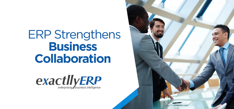 Erp Strengthens Business Collaboration Erp Software