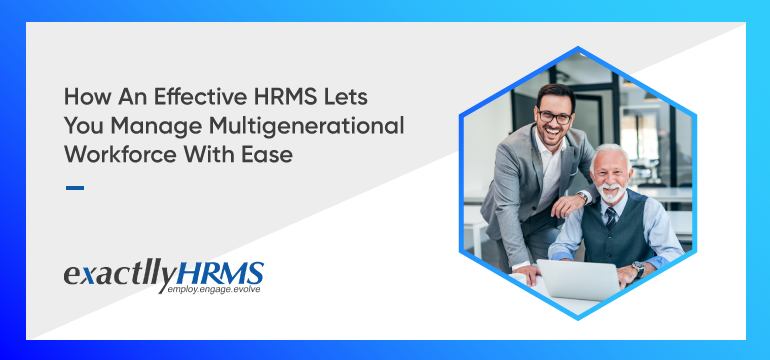 how-an-effective-HRMS-lets-you-manage-multigenerational-workforce-with-ease