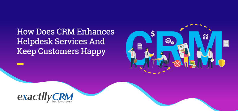 how-does-crm-enhances-helpdesk-services-and-keep-customers-happy