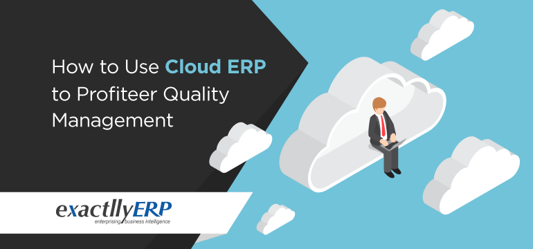 how-to-use-cloud-erp-to-profiteer-quality-management