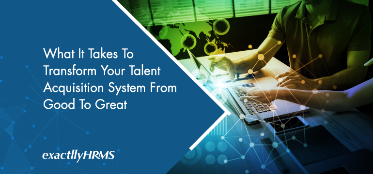 what-it-takes-to-transform-your-talent-acquisition-system-from-good-to-great