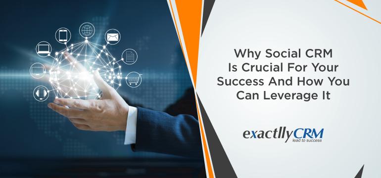 why-social-crm-is-crucial-for-your-success-and-how-you-can-leverage-it